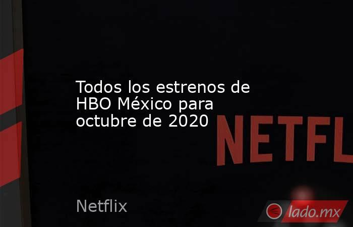 Todos los estrenos de HBO México para octubre de 2020. Noticias en tiempo real