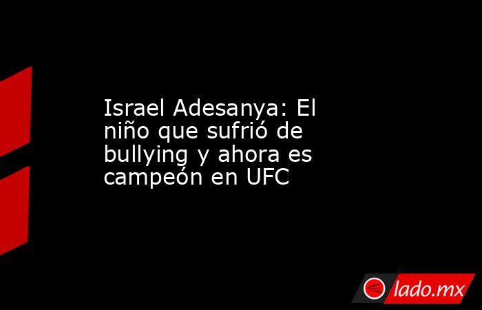 Israel Adesanya: El niño que sufrió de bullying y ahora es campeón en UFC. Noticias en tiempo real