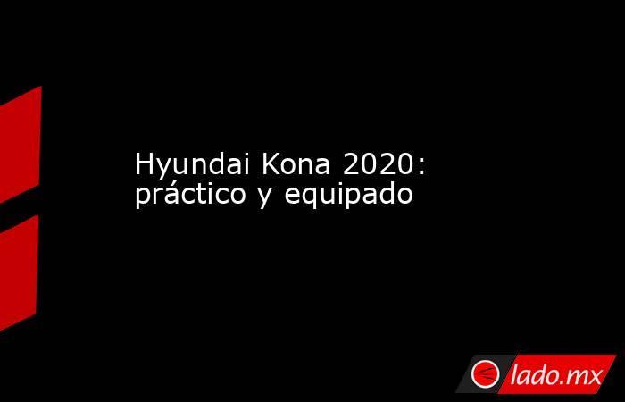Hyundai Kona 2020: práctico y equipado. Noticias en tiempo real