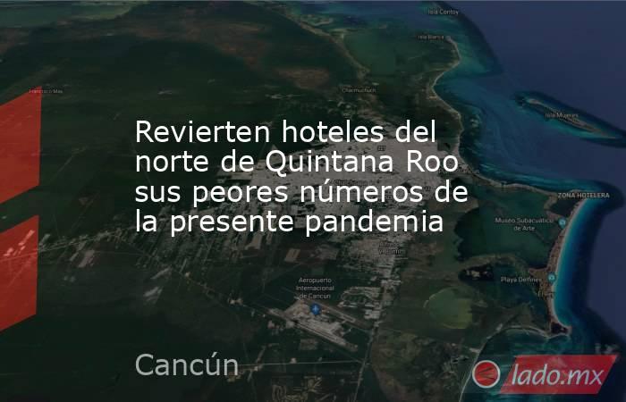 Revierten hoteles del norte de Quintana Roo sus peores números de la presente pandemia. Noticias en tiempo real