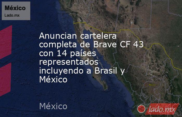Anuncian cartelera completa de Brave CF 43 con 14 países representados incluyendo a Brasil y México. Noticias en tiempo real