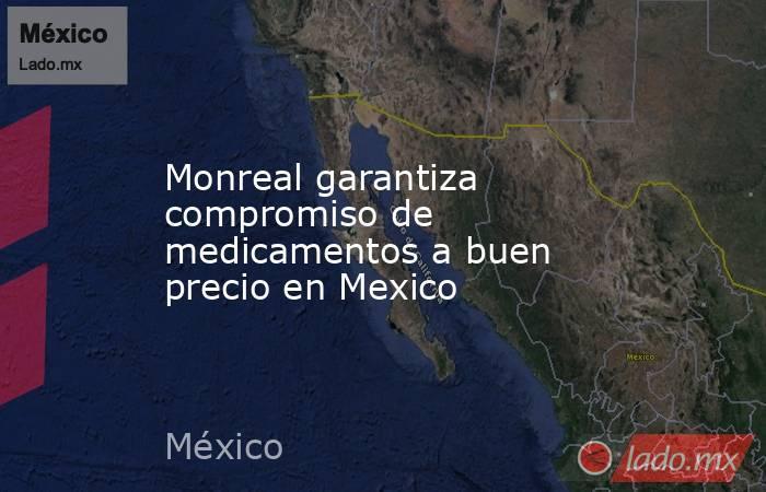 Monreal garantiza compromiso de medicamentos a buen precio en Mexico. Noticias en tiempo real