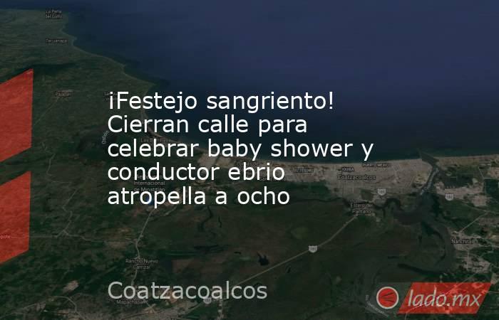 ¡Festejo sangriento! Cierran calle para celebrar baby shower y conductor ebrio atropella a ocho. Noticias en tiempo real