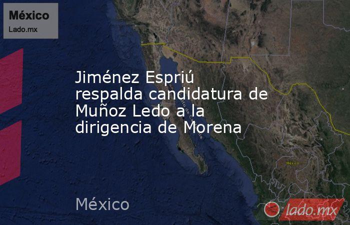 Jiménez Espriú respalda candidatura de Muñoz Ledo a la dirigencia de Morena. Noticias en tiempo real