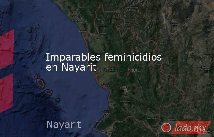 Imparables feminicidios en Nayarit. Noticias en tiempo real