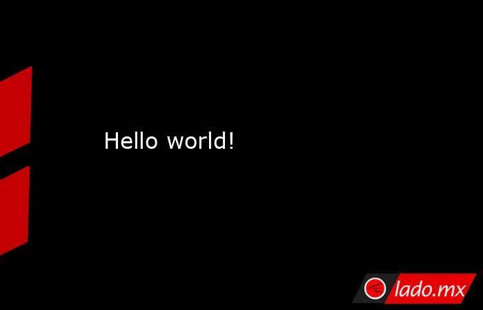 Hello world!. Noticias en tiempo real