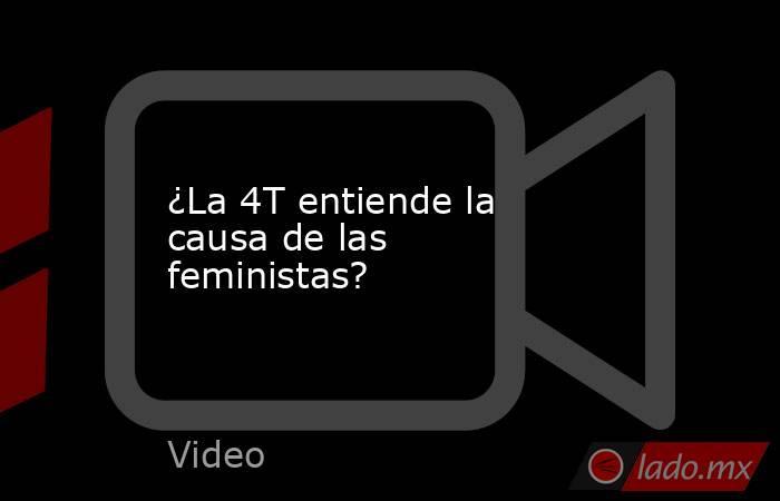 ¿La 4T entiende la causa de las feministas?. Noticias en tiempo real