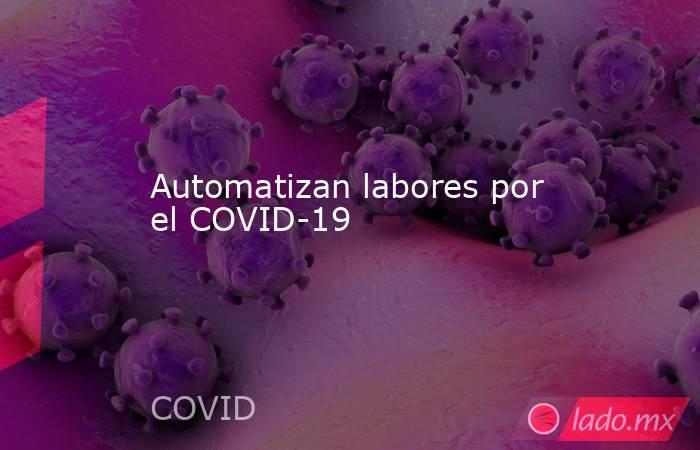 Automatizan labores por el COVID-19. Noticias en tiempo real