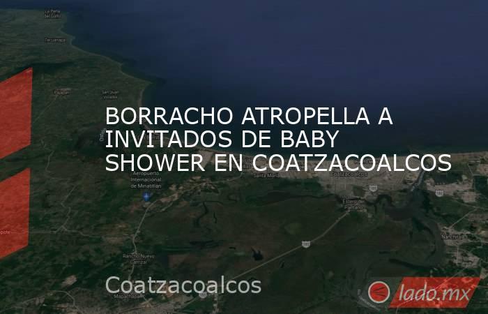 BORRACHO ATROPELLA A INVITADOS DE BABY SHOWER EN COATZACOALCOS. Noticias en tiempo real