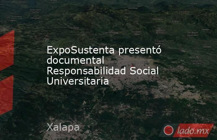 ExpoSustenta presentó documental Responsabilidad Social Universitaria. Noticias en tiempo real