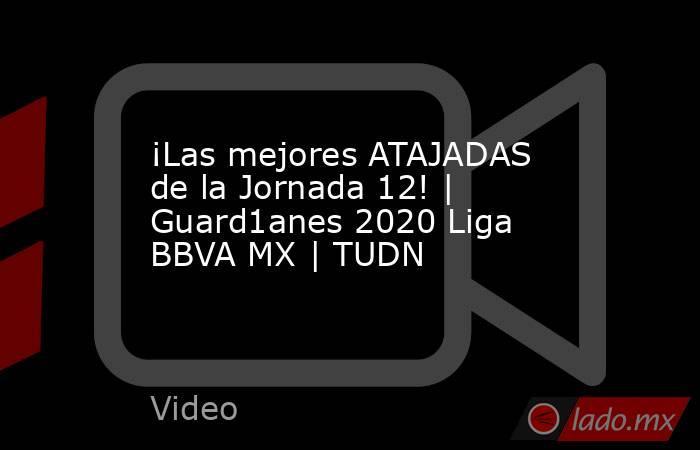 ¡Las mejores ATAJADAS de la Jornada 12!   Guard1anes 2020 Liga BBVA MX   TUDN. Noticias en tiempo real