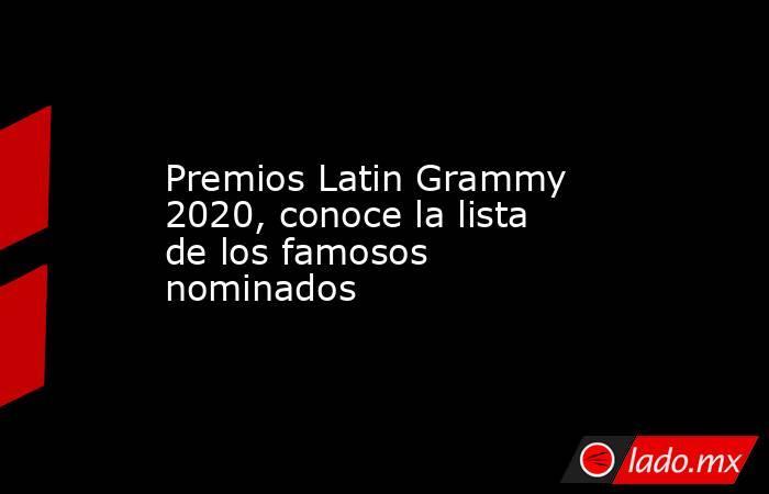 Premios Latin Grammy 2020, conoce la lista de los famosos nominados. Noticias en tiempo real