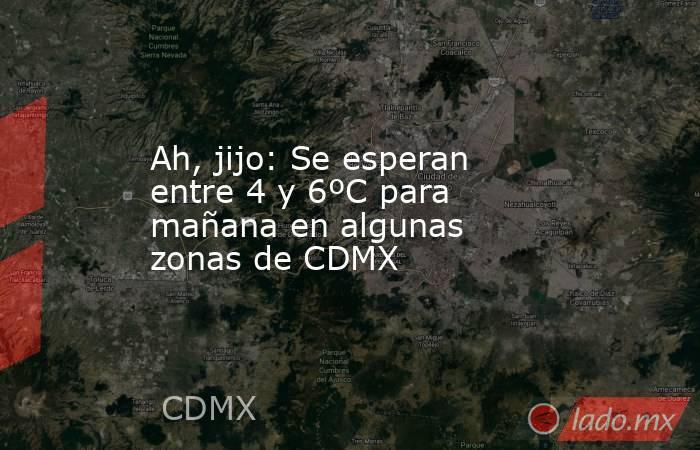 Ah, jijo: Se esperan entre 4 y 6ºC para mañana en algunas zonas de CDMX. Noticias en tiempo real