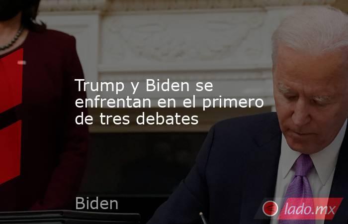 Trump y Biden se enfrentan en el primero de tres debates. Noticias en tiempo real