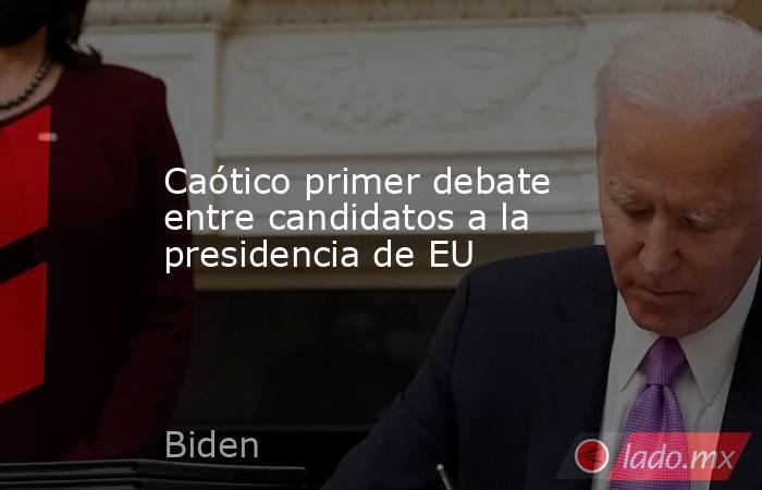 Caótico primer debate entre candidatos a la presidencia de EU. Noticias en tiempo real