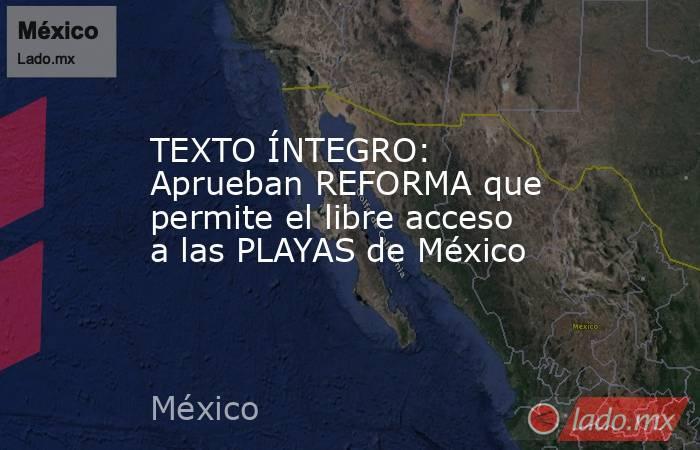 TEXTO ÍNTEGRO: Aprueban REFORMA que permite el libre acceso a las PLAYAS de México. Noticias en tiempo real