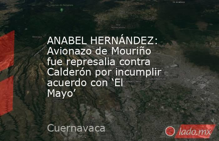 ANABEL HERNÁNDEZ: Avionazo de Mouriño fue represalia contra Calderón por incumplir acuerdo con 'El Mayo'. Noticias en tiempo real