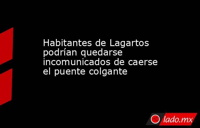Habitantes de Lagartos podrían quedarse incomunicados de caerse el puente colgante. Noticias en tiempo real
