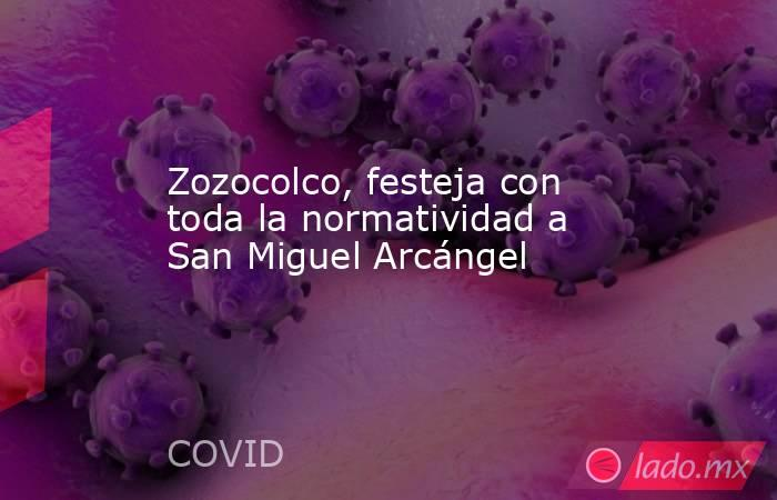 Zozocolco, festeja con toda la normatividad a San Miguel Arcángel. Noticias en tiempo real