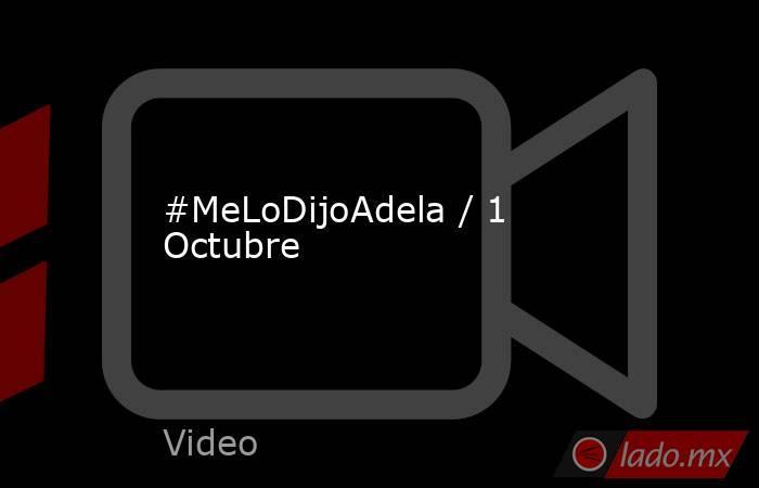 #MeLoDijoAdela / 1 Octubre. Noticias en tiempo real