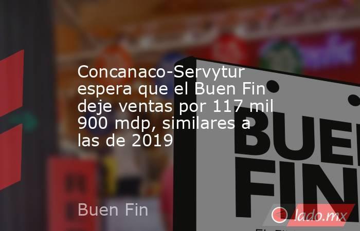 Concanaco-Servytur espera que el Buen Fin deje ventas por 117 mil 900 mdp, similares a las de 2019. Noticias en tiempo real