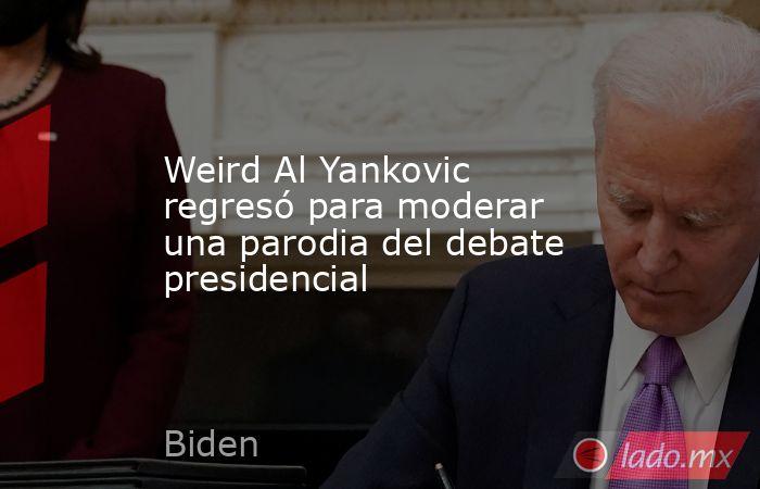 Weird Al Yankovic regresó para moderar una parodia del debate presidencial. Noticias en tiempo real