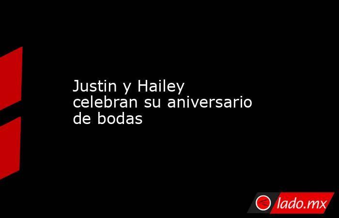 Justin y Hailey celebran su aniversario de bodas. Noticias en tiempo real