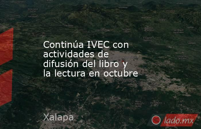 Continúa IVEC con actividades de difusión del libro y la lectura en octubre. Noticias en tiempo real