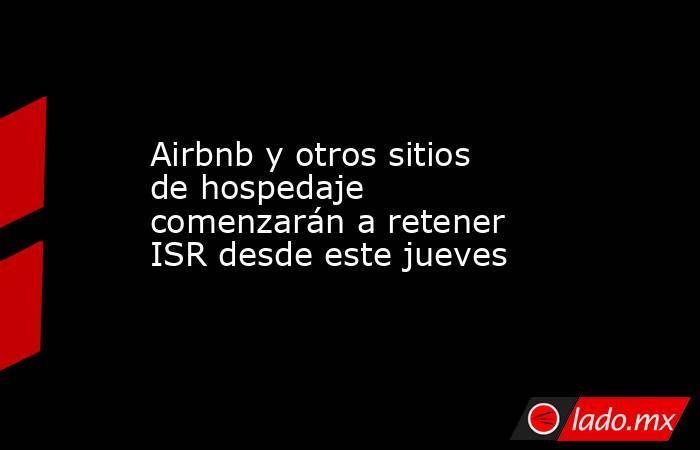 Airbnb y otros sitios de hospedaje comenzarán a retener ISR desde este jueves. Noticias en tiempo real