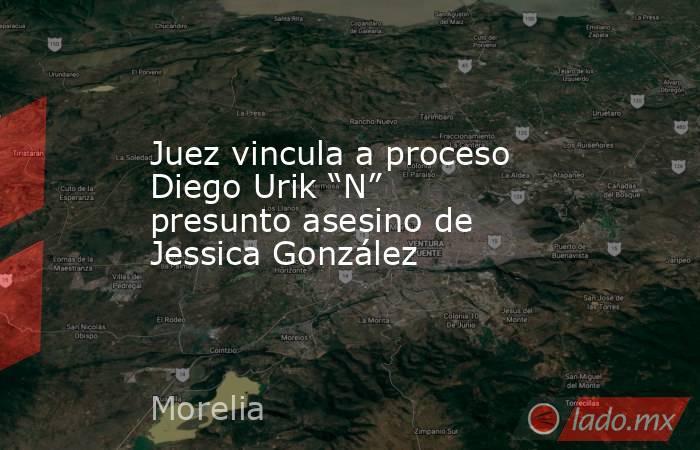 """Juez vincula a proceso Diego Urik """"N"""" presunto asesino de Jessica González. Noticias en tiempo real"""
