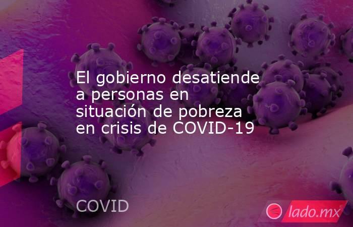 El gobierno desatiende a personas en situación de pobreza en crisis de COVID-19. Noticias en tiempo real