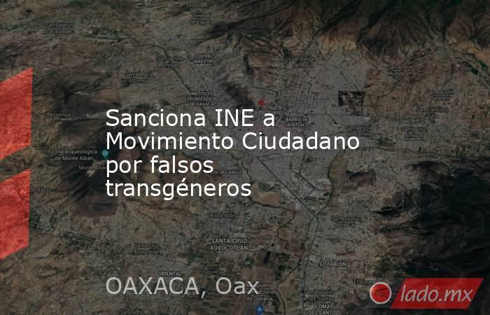 Sanciona INE a Movimiento Ciudadano por falsos transgéneros. Noticias en tiempo real