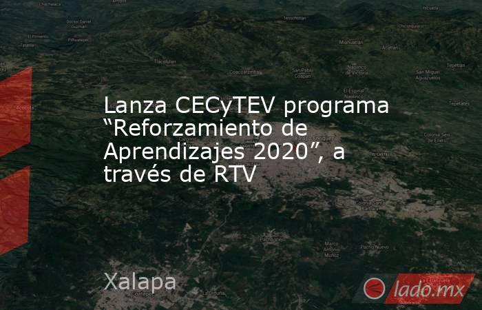 """Lanza CECyTEV programa """"Reforzamiento de Aprendizajes 2020"""", a través de RTV. Noticias en tiempo real"""