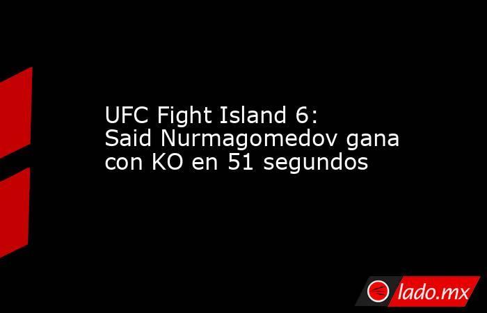UFC Fight Island 6: Said Nurmagomedov gana con KO en 51 segundos. Noticias en tiempo real