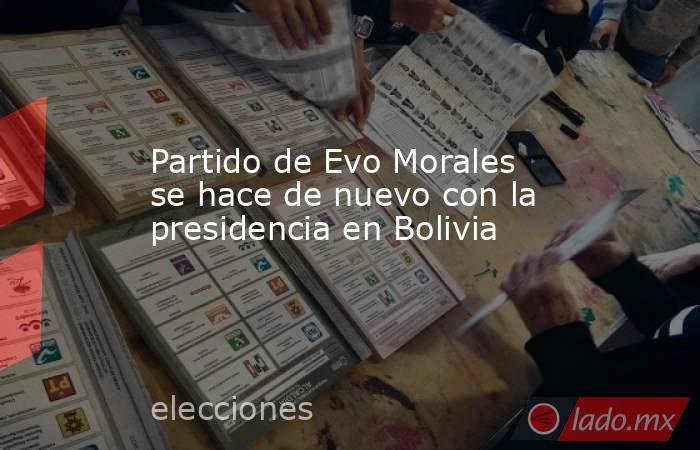 Partido de Evo Morales se hace de nuevo con la presidencia en Bolivia. Noticias en tiempo real