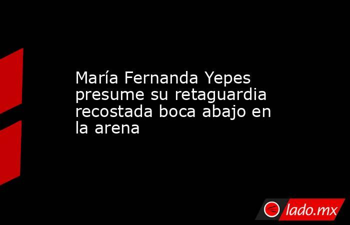 María Fernanda Yepes presume su retaguardia recostada boca abajo en la arena. Noticias en tiempo real