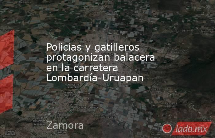 Policías y gatilleros protagonizan balacera en la carretera Lombardía-Uruapan. Noticias en tiempo real