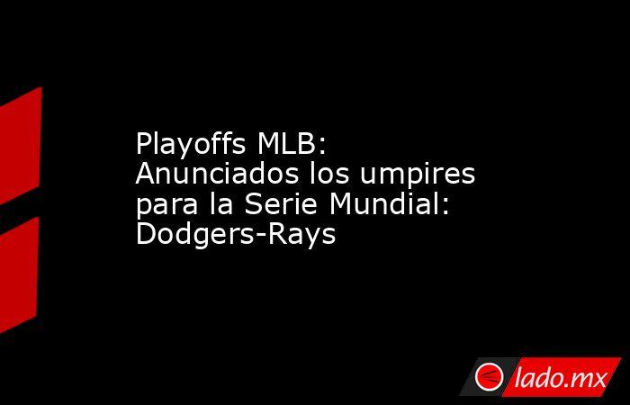 Playoffs MLB: Anunciados los umpires para la Serie Mundial: Dodgers-Rays. Noticias en tiempo real