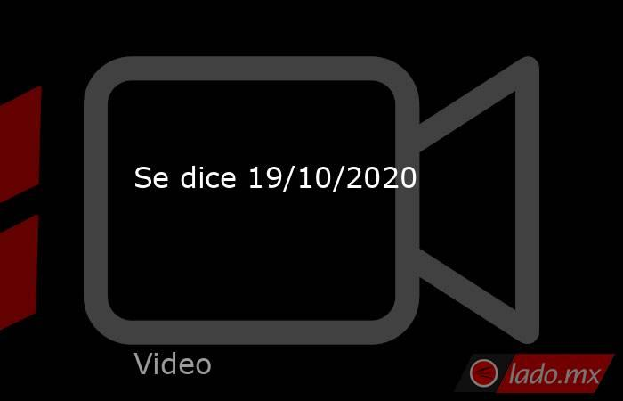 Se dice 19/10/2020. Noticias en tiempo real