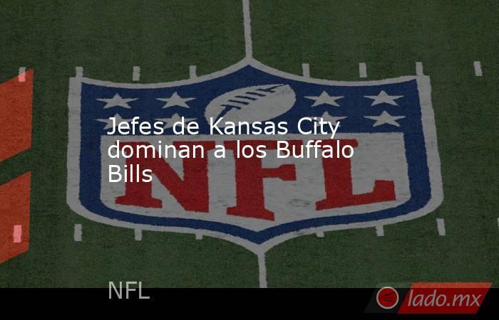 Jefes de Kansas City dominan a los Buffalo Bills. Noticias en tiempo real