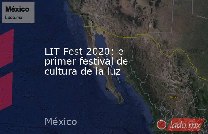 LIT Fest 2020: el primer festival de cultura de la luz. Noticias en tiempo real