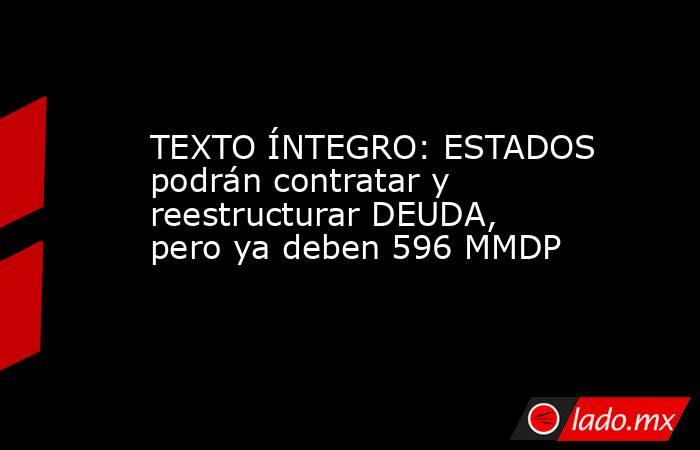 TEXTO ÍNTEGRO: ESTADOS podrán contratar y reestructurar DEUDA, pero ya deben 596 MMDP. Noticias en tiempo real