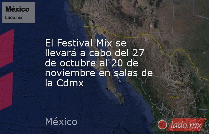 El Festival Mix se llevará a cabo del 27 de octubre al 20 de noviembre en salas de la Cdmx. Noticias en tiempo real