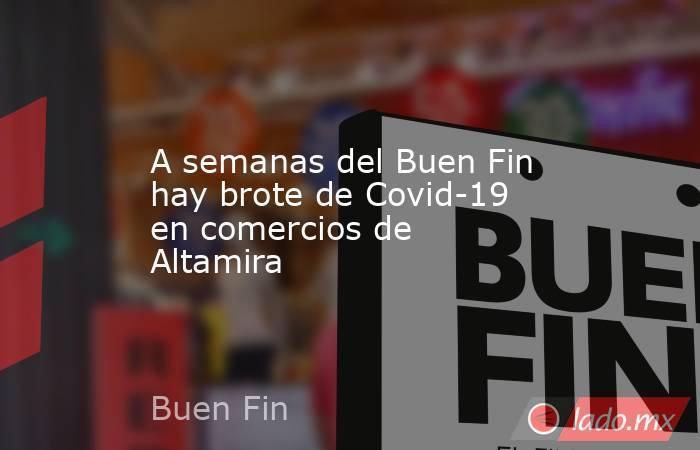 A semanas del Buen Fin hay brote de Covid-19 en comercios de Altamira. Noticias en tiempo real