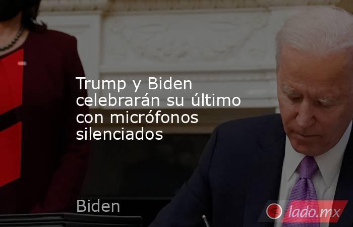 Trump y Biden celebrarán su último con micrófonos silenciados. Noticias en tiempo real
