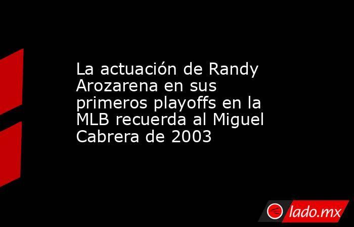 La actuación de Randy Arozarena en sus primeros playoffs en la MLB recuerda al Miguel Cabrera de 2003. Noticias en tiempo real