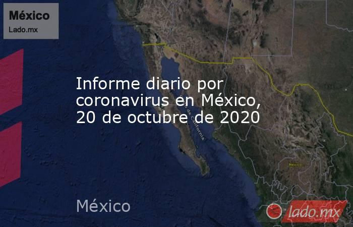 Informe diario por coronavirus en México, 20 de octubre de 2020. Noticias en tiempo real