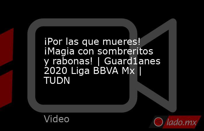 ¡Por las que mueres! ¡Magia con sombreritos y rabonas! | Guard1anes 2020 Liga BBVA Mx | TUDN. Noticias en tiempo real