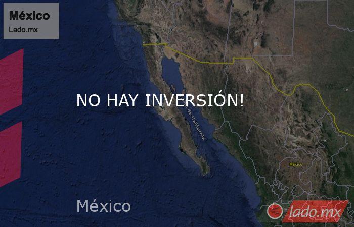 NO HAY INVERSIÓN!. Noticias en tiempo real
