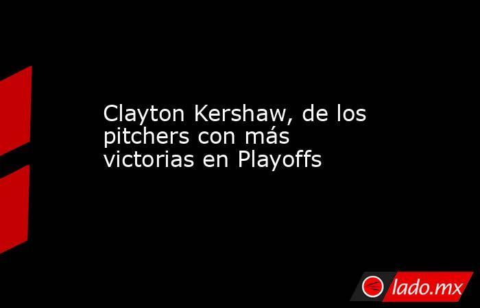 Clayton Kershaw, de los pitchers con más victorias en Playoffs. Noticias en tiempo real